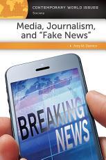 Media  Journalism  and  Fake News   A Reference Handbook PDF