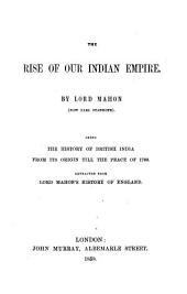 The Rise of Our Indian Empire: Being the History of British India from Its Origin Till Peace of 1783