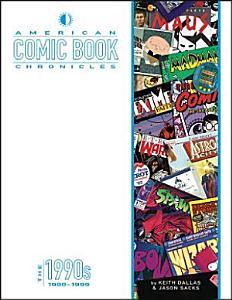 American Comic Book Chronicles  The 1990s PDF