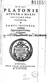 Diuini Platonis Operum a Marsilio Ficino tralatorum, Tomus Primus [-Quintus]. Omnia emendatione, et ad Graecum codicem collatione Simonis Grynaei summa diligentia repurgata