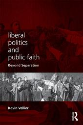 Liberal Politics and Public Faith: Beyond Separation