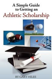 A Simple Guide to Getting an Athletic Scholarship