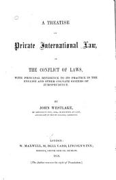 A Treatise on Private International Law: Or, The Conflict of Laws with Principal Reference to Its Practice in the English and Other Cognate Systems of Jurisprudence