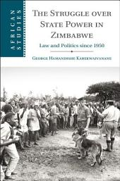 The Struggle over State Power in Zimbabwe: Law and Politics since 1950