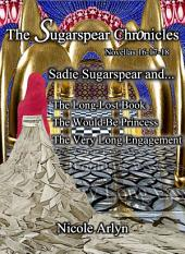 Sadie Sugarspear and the Long-Lost Book, The Would-Be Princess, and The Very Long Engagement: Novellas 16-18