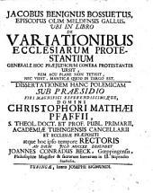 Jacobus Benignus Bossuetus episcopus olim Meldensis Gallus ubi in libro de variationibus ecclesiarum protestantium: diss. hanc polem