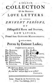 A select collection of the original Love Letters of several eminent persons ... now living, printed from genuine manuscripts. To which are subjoin'd poems by eminent ladies, particularly Mrs. Barber, Mrs Behn, Miss Carter, etc. [Edited by G. Gaylove.]