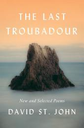 The Last Troubadour: New and Selected Poems