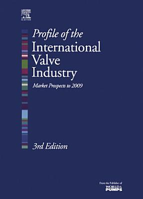 Profile of the International Valve Industry  Market Prospects to 2009