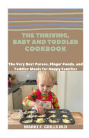 The Thriving  Baby and Toddler Cookbook PDF