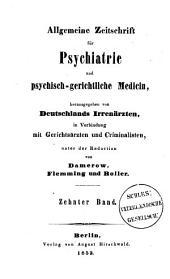 Allgemeine Zeitschrift für Psychiatrie und psychisch-gerichtliche Medizin: Band 10