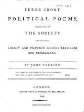 Three short political Poems, addressed to the Society for Preserving Liberty and Property against Levellers and Republicans