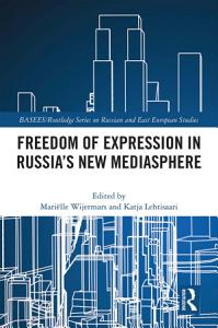 Freedom of Expression in Russia s New Mediasphere Book