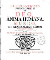 Dilucidationes philosophicae de Deo, anima humana, mundo et generalibus rerum affectionibus