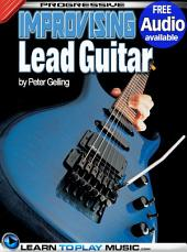 Improvising Lead Guitar Lessons: Teach Yourself How to Play Guitar (Free Audio Available)