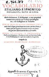Vocabolario italiano e spagnolo: novamente dato in luce ... nel quale ... si dichiarano, e con proprietà conuertono tutte le voci toscane in castigliano, e le castigliane in toscano ...