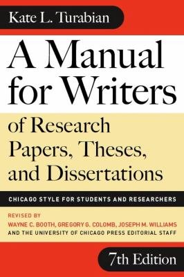 A Manual for Writers of Research Papers  Theses  and Dissertations  Seventh Edition