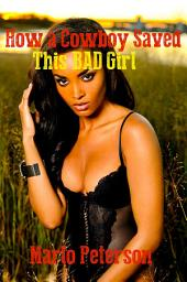 How a Cowboy Saved This Bad Girl (Sexy Interracial BW/WM Cowboy Erotic Romance)