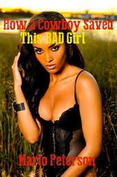 How a Cowboy Saved This Bad Girl (Sexy Interracial BW/WM Cowboy Erotic Romance)