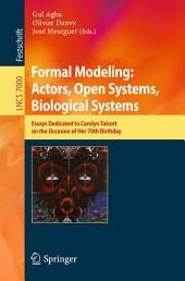 Formal Modeling: Actors; Open Systems, Biological Systems: Essays Dedicated to Carolyn Talcott on the Occasion of Her 70th Birthday