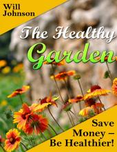 The Healthy Garden: Save Money - Be Healthier!