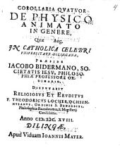 Corollaria Qvatvor De Physico Animato In Genere