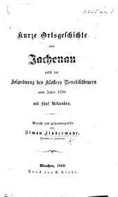 Kurz Ortsgeschichte von Jachenau, nebst der Holzordnung des Klosters Benediktbeuern vom Jahre 1700, mit fünf Urkunden