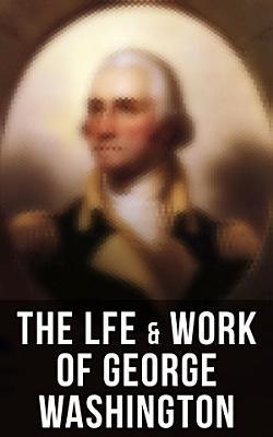 The Lfe   Work of George Washington