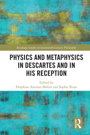Physics and Metaphysics in Descartes and in his Reception PDF