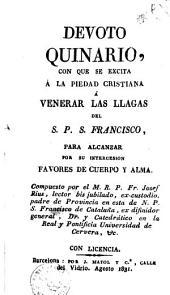 Devoto quinario con que se excita á la piedad cristiana á venerar las llagas del S.P.S. Francisco: para alcanzar por su intercesión favores de cuerpo y alma