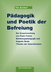 Pädagogik und Poetik der Befreiung: Der Zusammenhang von Paulo Freires Befreiungspädagogik und Augusto Boals 'Theater der Unterdrückten'