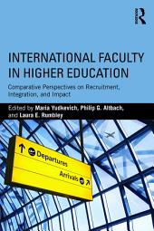 International Faculty in Higher Education: Comparative Perspectives on Recruitment, Integration, and Impact