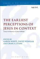 The Earliest Perceptions of Jesus in Context: Essays in Honor of John Nolland