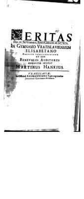 Veritas: ... in Gymnasio Vratislaviensium Elisabetano publice considerabitur