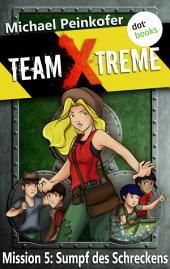 TEAM X-TREME - Mission 5: Sumpf des Schreckens