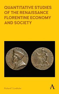Quantitative Studies of the Renaissance Florentine Economy and Society PDF