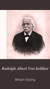 Rudolph Albert von Kölliker, M.D., Professor of anatomy in the University of Würzburg