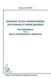 Germaine Tillion, Jacques Berque, Jean Servier et Pierre Bourdieu: Des ethnologues dans la guerre d'indépendance algérienne