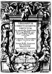 Viridarium christianarum virtutum, ex sacrosanctae scripturae, sanctorumque patrum sententiis ... constructum