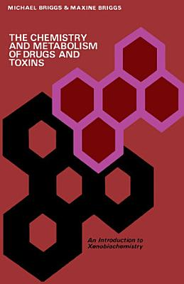 The Chemistry and Metabolism of Drugs and Toxins PDF