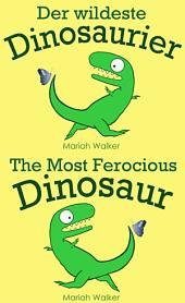 Der wildeste Dinosaurier / The Most Ferocious Dinosaur (Deutsch und Englisch)
