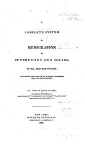 A Complete System of Mensuration of Superficies and Solids, of All Regular Figures: Calculated for the Use of Schools, Academies, and Private Learners