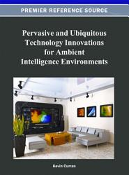 Pervasive and Ubiquitous Technology Innovations for Ambient Intelligence Environments PDF