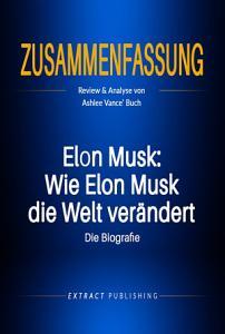 Zusammenfassung  Elon Musk  Wie Elon Musk die Welt ver  ndert     die Biografie PDF