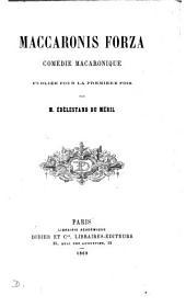 Maccaronis forza, comédie macaronique, publ. par E. Du Méril