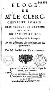 Éloge de M. Leclerc,... dessinateur et graveur ordinaire du Cabinet du roi ; avec le catalogue de ses ouvrages, et des réflexions sur quelques-uns des principaux