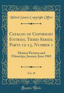 Catalog of Copyright Entries  Third Series  Parts 12 13  Number 1  Vol  19 PDF