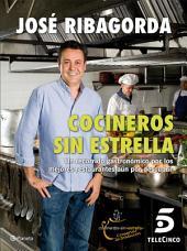 Cocineros sin estrella: Un recorrido gastronómico por los mejores restaurantes aún por descubrir