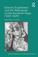 Sensory Experience and the Metropolis on the Jacobean Stage (1603–1625)