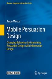 Mobile Persuasion Design: Changing Behaviour by Combining Persuasion Design with Information Design